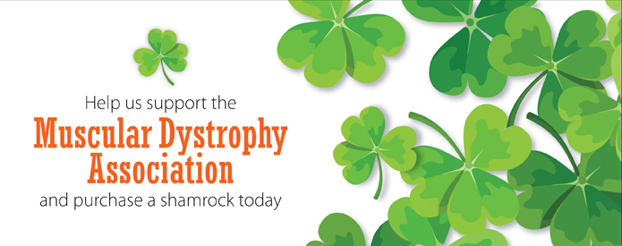 Help us support the Muscular Dystrophy Assoication and purchase a shamrock today