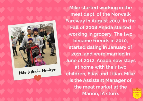Mike and Anada Mendoza. Mike started working in the meat dept. of the Norwalk Fareway in August 2007. In the Fall of 2008 Anada started working in grocery. The two became friends in 2010, started dating in January of 2011, and were married in June of 2012. Anada now stays at home with their two children, Elias and Lilian. Mike is the Assistant Manager of the meat market at the Marion, IA store.