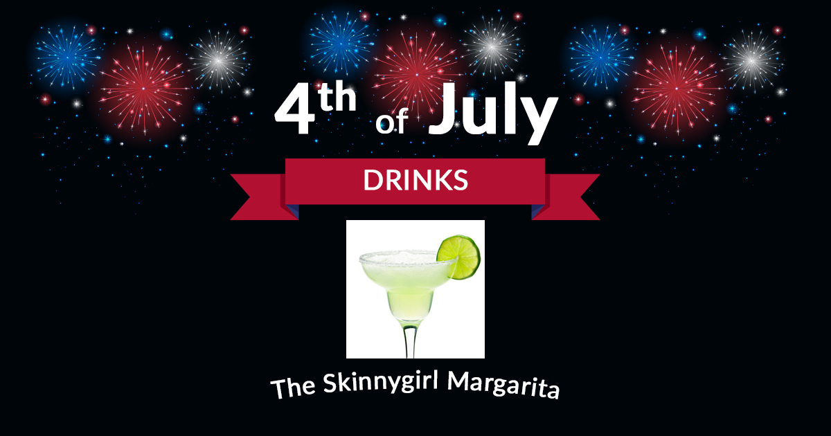 4th of July Drink Skinny Girl Margarita